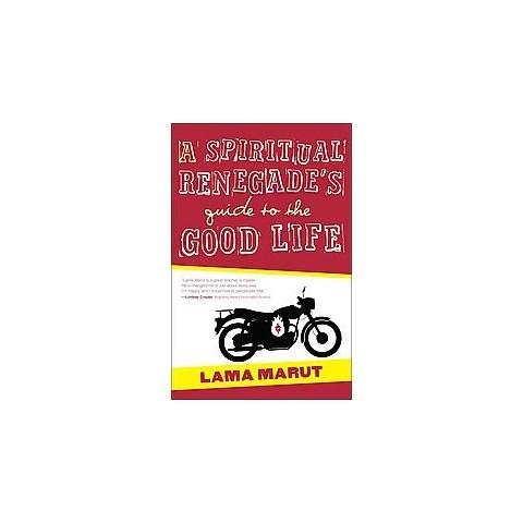 A Spiritual Renegade's Guide to the Good Life (Paperback)