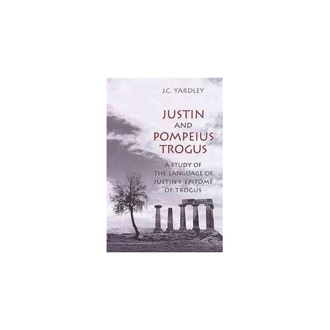 Justin and Pompeius Trogus (Hardcover)