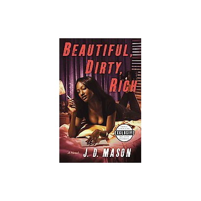 Beautiful, Dirty, Rich by J. D. Mason (Hardcover)