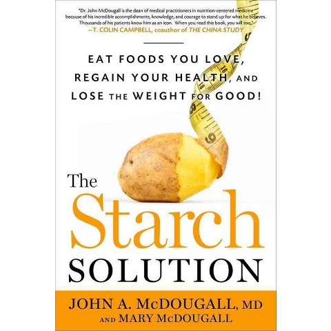 The Starch Solution: Eat the Foods You Love, Regain Your Health, and Lose the Weight for Good!(Hardcover)