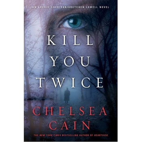 Kill You Twice by Chelsea Cain (Hardcover)