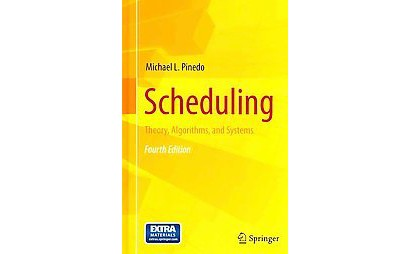 scheduling theory algorithms and systems Textbook scheduling – theory, algorithms, and systems michael pinedo 2nd edition, 2002 prentice-hall inc pearson education the lecture is based on this textbook these slides are an extract from this book they are to be used only for this lecture and as a complement to the book.