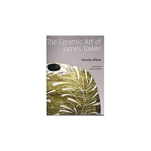 The Ceramic Art of James Tower (Hardcover)