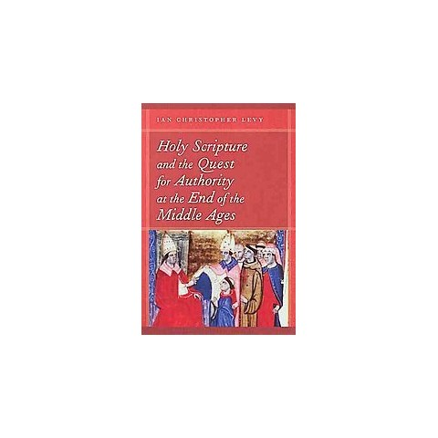 Holy Scripture and the Quest for Authority at the End of the Middle Ages (Paperback)
