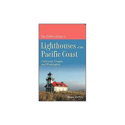 The Dewire Guide to Lighthouses of the Pacific Coast (Paperback)