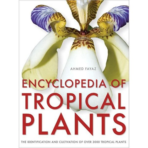 Encyclopedia of Tropical Plants: Identification and Cultivation of Over 3,000 Tropical Plants (Hardcover)