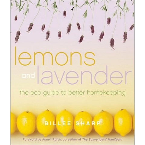 Lemons and Lavender: The Eco Guide to Better Homekeeping by Billee Sharp & Anneli Rufus (Paperback)