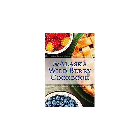 The Alaska Wild Berry Cookbook (Paperback)