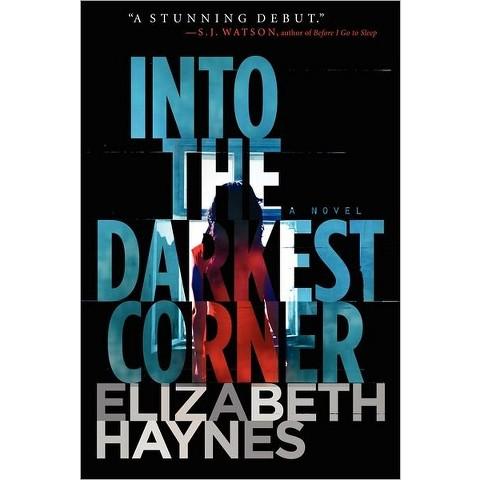 Into the Darkest Corner: A Novel by Elizabeth Haynes (Hardcover)