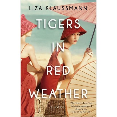 Tigers in Red Weather: A Novel by Liza Klaussmann (Hardcover)