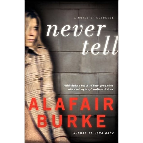 Never Tell: A Novel of Suspense by Alafair Burke (Hardcover)