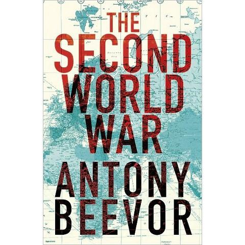 The Second World War by Antony Beevor (Hardcover)
