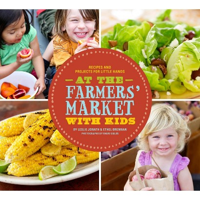 At the Farmer's Market with Kids: Recipes and Projects for Little Hands by Ethel Brennan (Paperback)