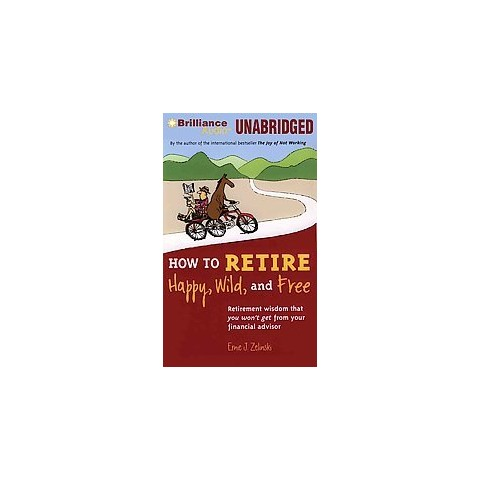 How to Retire Happy, Wild and Free (Unabridged) (Compact Disc)