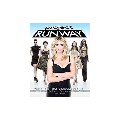 Project Runway: The Show That Changed Fashion by Eila Mell (Paperback)