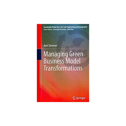 Managing Green Business Model Transformations (Hardcover)