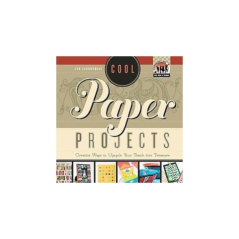 Cool Paper Projects: Creative Ways to Up ( Cool Trash to Treasure) (Hardcover)