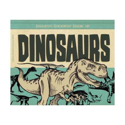 Biggest, Baddest Book of Dinosaurs (Hardcover)