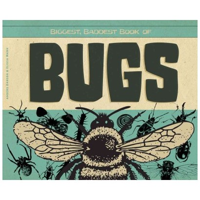 Biggest, Baddest Book of Bugs (Hardcover)