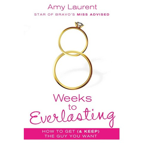 8 Weeks to Everlasting: A Step-By-Step Guide to Getting (and Keeping!) the Guy You Want (Paperback)