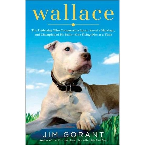 Wallace: The Pit Bull Who Conquered a Sport, Saved a Marriage, and Championed a Breed (Hardcover)