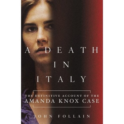 A Death in Italy: The Definitive Account of the Amanda Knox Case by John Follain (Hardcover)