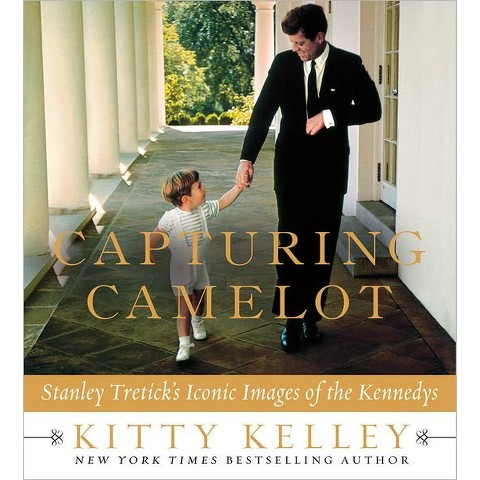 Capturing Camelot: Stanley Tretick's Iconic Images of the Kennedys by Kitty Kelley (Hardcover)