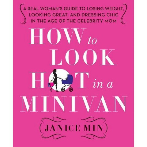 How to Look Hot in a Minivan: by Janice Min (Hardcover)