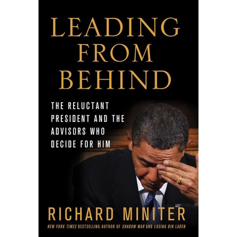 Leading from Behind: The Reluctant President and the Advisers Who Decide for Him (Hardcover)