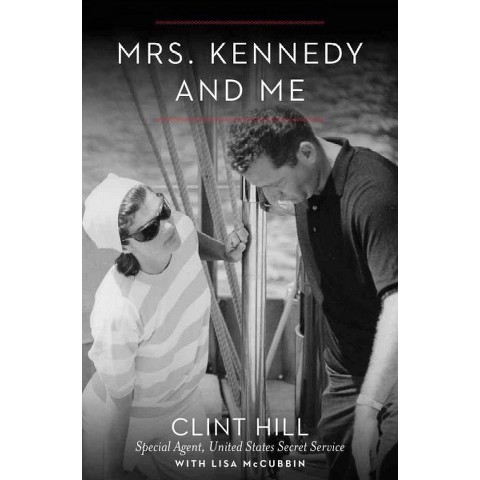 Mrs. Kennedy and Me: An Intimate Memoir by Clint Hill & Lisa McCubbin (Hardcover)