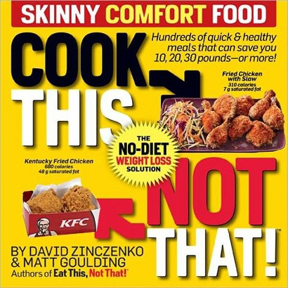 Cook This, Not That! Skinny Comfort Foods by David Zinczenko & Matt Goulding (Paperback)