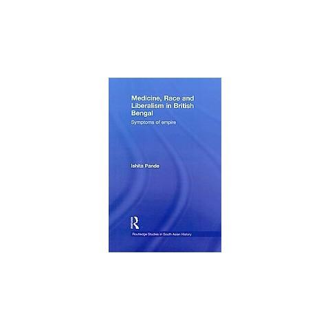 Medicine, Race, and Liberalism in British Bengal (Paperback)
