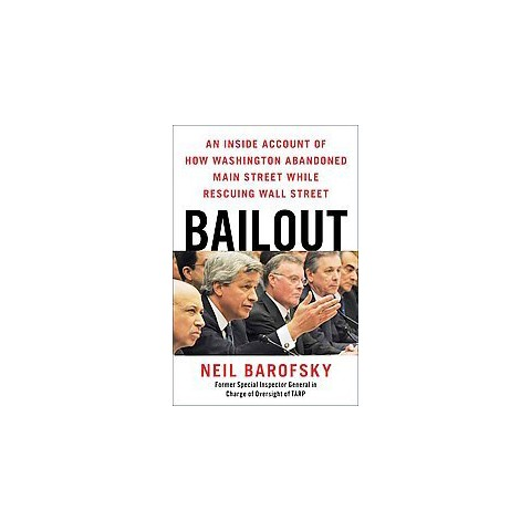 Bailout: An Inside Account of How Washington Abandoned Main Street While Rescuing Wall Street(Hardcover)