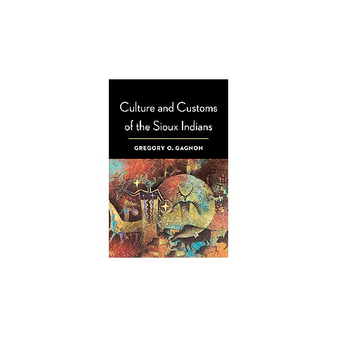 Culture and Customs of the Sioux Indians (Reprint) (Paperback)