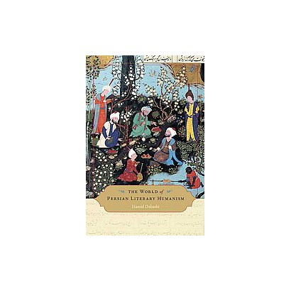 The World of Persian Literary Humanism (Hardcover)