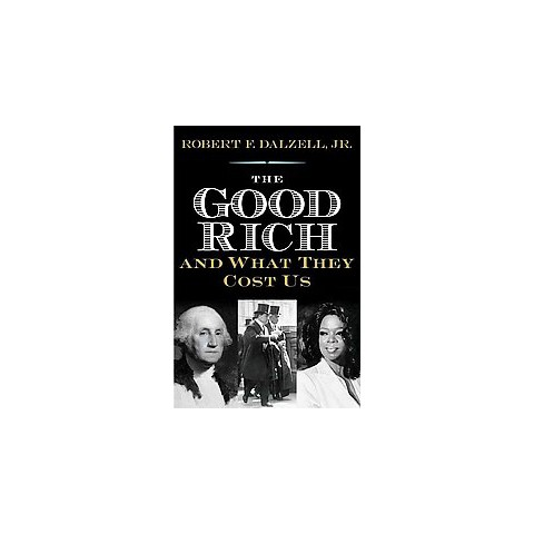 The Good Rich and What They Cost Us (Hardcover)