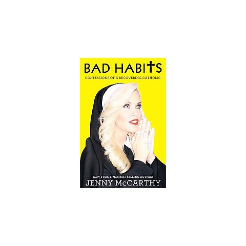 Bad Habits: Confessions of a Recovering Catholic by Jenny McCarthy (Hardcover)
