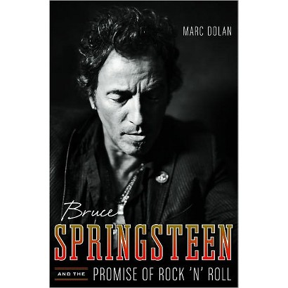 Bruce Springsteen and the Promise of Rock 'n' Roll by Marc Dolan (Hardcover)