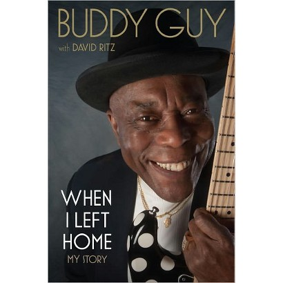 When I Left Home: My Story by Buddy Guy & David Ritz (With)(Hardcover)