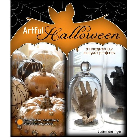 Artful Halloween: 31 Frightfully Elegant Projects by Susan Wasinger (Paperback)