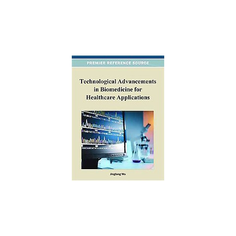 Technological Advancements in Biomedicine for Healthcare Applications (Hardcover)