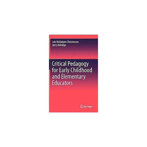 Critical Pedagogy for Early Childhood and Elementary Educators (Hardcover)