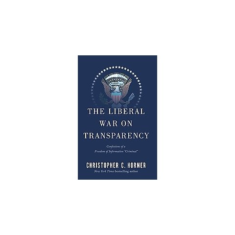 The Liberal War on Transparency (Hardcover)