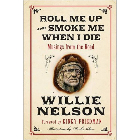 Roll Me Up and Smoke Me When I Die (Hardcover)