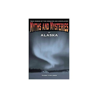 Myths and Mysteries of Alaska (Paperback)