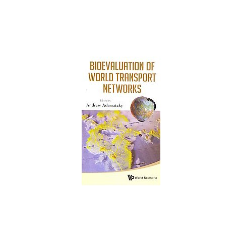 Bioevaluation of World Transport Networks (Hardcover)