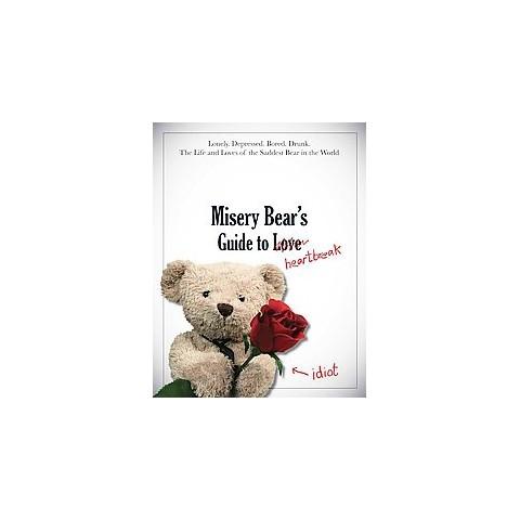 Misery Bear's Guide to Love & Heartbreak (Hardcover)