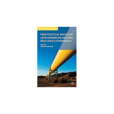 New Political Spaces in Latin American Natural Resource Governance (Hardcover)