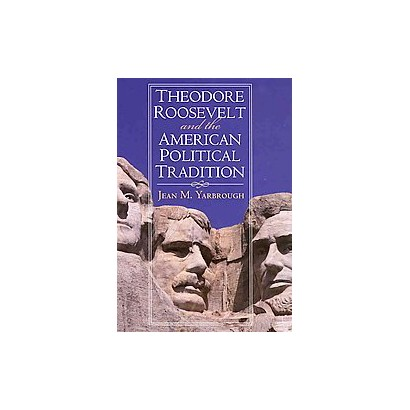 Theodore Roosevelt and the American Political Tradition (Hardcover)