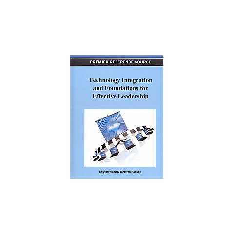 Technology Integration and Foundations for Effective Leadership (Hardcover)